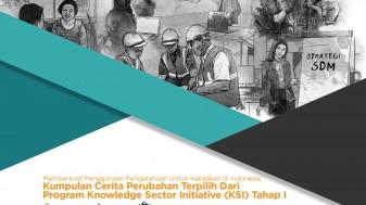 Kumpulan Cerita Perubahan Terpilih Dari Program Knowledge Sector Initiative (KSI) Tahap I