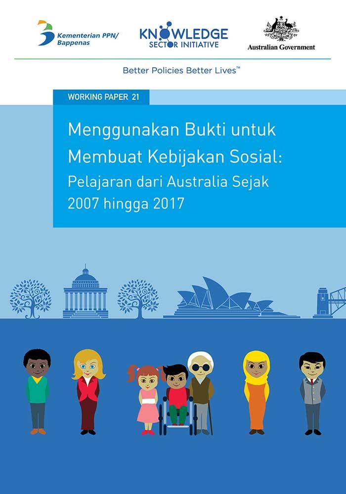 Working Paper -</br>Menggunakan Bukti untuk Membuat Kebijakan Sosial: Pelajaran dari Australia Sejak 2007 hingga 2017