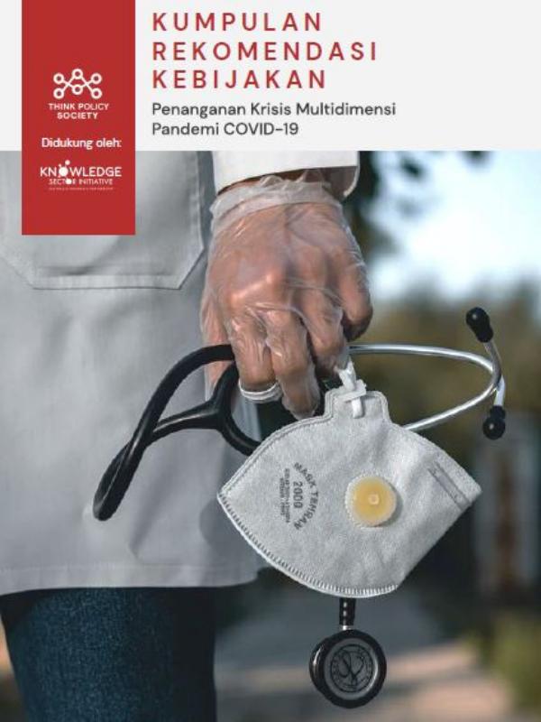 Kumpulan Rekomendasi Kebijakan: Penanganan Krisis Multidimensi Pandemi COVID-19